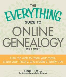 The Everything Guide to Online Genealogy, 2nd Edition: Use the Web to trace your roots, share your history, and create a family tree
