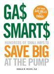 Gas Smarts: Hundreds of Small Ways to Save Big Time at the Pump
