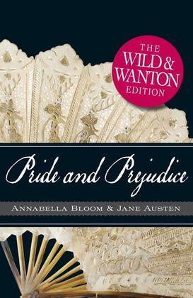 Pride and Prejudice The Wild and Wanton Edition