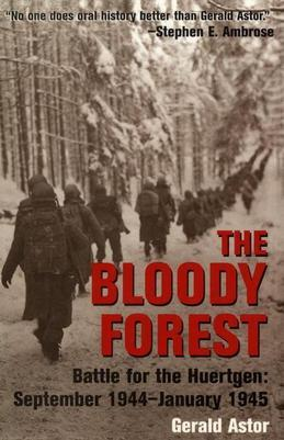 The Bloody Forest: Battle for the Hurtgen: September 1944-January 1945