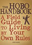 The Hobo Handbook: A Field Guide to Living by Your Own Rules