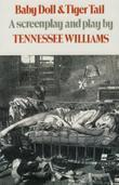 Baby Doll & Tiger Tail: A screenplay and play by Tennessee Williams