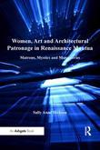 Women, Art and Architectural Patronage in Renaissance Mantua: Matrons, Mystics and Monasteries