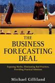 The Business Forecasting Deal: Exposing Myths, Eliminating Bad Practices, Providing Practical Solutions