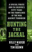 Billy Waugh - Hunting the Jackal: A Special Forces and CIA Ground Soldier's Fifty-Year Career Hunting America's Enemies
