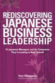 Rediscovering Japanese Business Leadership: 15 Japanese Managers and the Companies They're Leading to New Growth