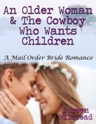 An Older Woman & the Cowboy Who Wants Children: A Mail Order Bride Romance