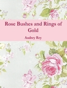 Rose Bushes and Rings of Gold