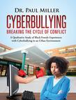 Cyberbullying Breaking the Cycle of Conflict: A Qualitative Study of Black Female Experiences with Cyberbullying in an Urban Environment