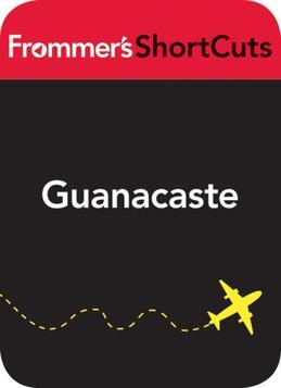 Guanacaste, Costa Rica: Frommer's ShortCuts: Frommer's ShortCuts