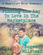Finding the Key to Love In the Marketplace: A Mail Order Bride Romance