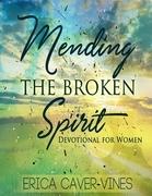 Mending the Broken Spirit: Devotional for Women