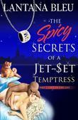 The Spicy Secrets of a Jet-Set Temptress: Part 2: Love in The Life