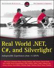 Real World .NET, C#, and Silverlight: Indispensible Experiences from 15 MVPs