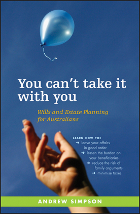 You Can't Take It with You: Wills and Estate Planning for Australians