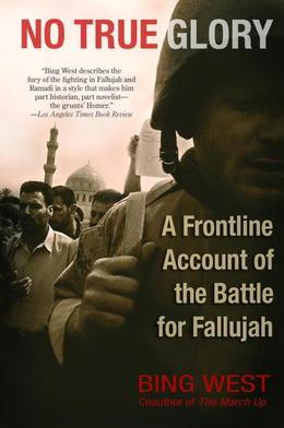 No True Glory: A Frontline Account of the Battle for Fallujah