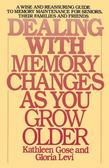 Dealing with Memory Changes As You Grow Older: A Wise and Reassuring Guide to Memory Maintenance for Seniors, Their Families and Friends