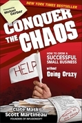 Conquer the Chaos: How to Grow a Successful Small Business Without Going Crazy