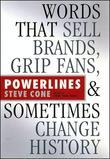 Powerlines: Words That Sell Brands, Grip Fans, and Sometimes Change History