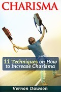 Charisma: 11 Techniques on How to Increase Charisma