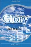To God Be The Glory For The Things He Has Done And Will Do!: Vol 1
