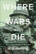Where Wars Go to Die: The Forgotten Literature of World War I