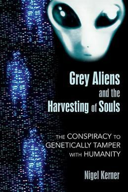 Grey Aliens and the Harvesting of Souls: The Conspiracy to Genetically Tamper with Humanity