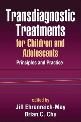 Transdiagnostic Treatments for Children and Adolescents: Principles and Practice