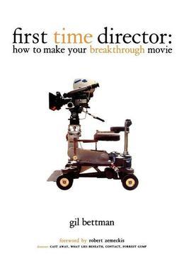 First Time Director: How to Make Your Breakthrough Movie