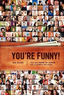 You're Funny: Turn Your Sense of Humor Into a Lucrative New Career