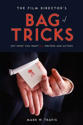 The Film Director's Bag of Tricks: How to Get What You Want from Actors and Writers