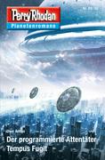 Planetenroman 49 + 50: Der programmierte Attentäter / Tempus Fugit