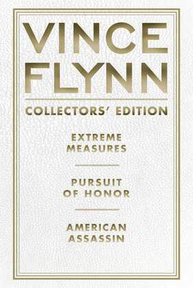 Vince Flynn Collectors' Edition #4: Extreme Measures, Pursuit of Honour, and American Assassin