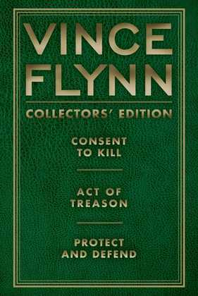 Vince Flynn Collectors' Edition #3: Consent to Kill, Act of Treason, and Protect and Defend