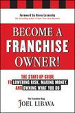 Become a Franchise Owner!: The Start-Up Guide to Lowering Risk, Making Money, and Owning What you Do