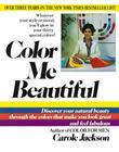 Color Me Beautiful: Discover Your Natural Beauty Through the Colors That Make You Look Great andFeel Fabulous