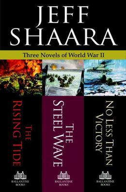 Three Novels of World War II: The Rising Tide, The Steel Wave, No Less Than Victory