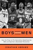 Boys Among Men: How the Prep-to-Pro Generation Redefined the NBA and Sparked a BasketballRevolution