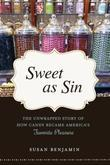 Sweet as Sin: The Unwrapped Story of How Candy Became America's Favorite Pleasure