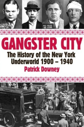 Gangster City: The History of the New York Underworld 1900-1935