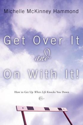 Get Over It and On with It: How to Get Up When Life Knocks You Down