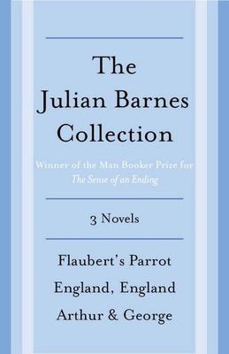 The Julian Barnes Booker Prize Finalist Collection, 3-Book Bundle: Flaubert's Parrot; England, England; Arthur & George