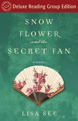 Snow Flower and the Secret Fan (Random House Reader's Circle Deluxe Reading Group Edition): A Novel