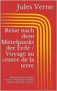 Reise nach dem Mittelpunkt der Erde / Voyage au centre de la terre (Zweisprachige Ausgabe: Deutsch - Französisch / Édition bilingue: allemand - français)