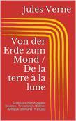 Von der Erde zum Mond / De la terre à la lune (Zweisprachige Ausgabe: Deutsch - Französisch / Édition bilingue: allemand - français)
