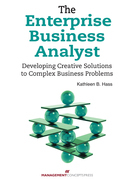 The Enterprise Business Analyst: Developing Creative Solutions to Complex Business Problems: Developing Creative Solutions to Complex Business Problem