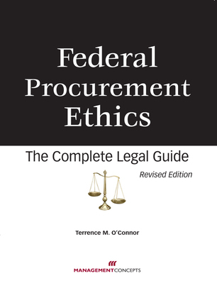 Federal Procurement Ethics: The Complete Legal Guide: The Complete Legal Guide