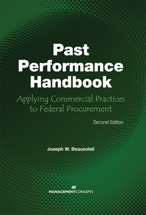 The Past Performance Handbook: Applying Commercial Practices to Federal Procurement: Applying Commercial Practices to Federal Procurement
