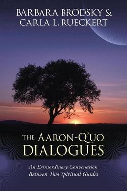 The Aaron/Q'uo Dialogues: An Extraordinary Conversation between Two Spiritual Guides