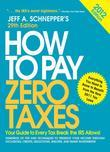 How to Pay Zero Taxes 2012:  Your Guide to Every Tax Break the IRS Allows!: Your Guide to Every Tax Break the IRS Allows!